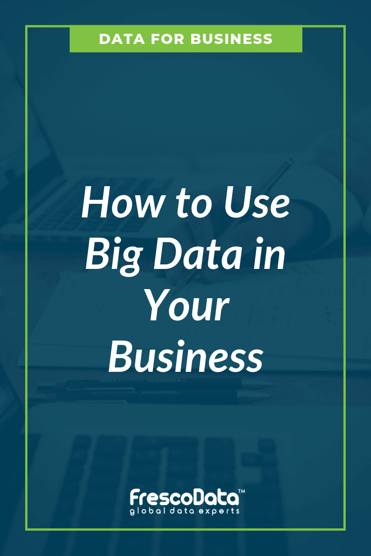 Use Big Data in Your Business