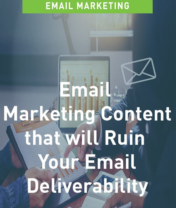 Email Marketing Content that will Ruin Your Email Deliverability